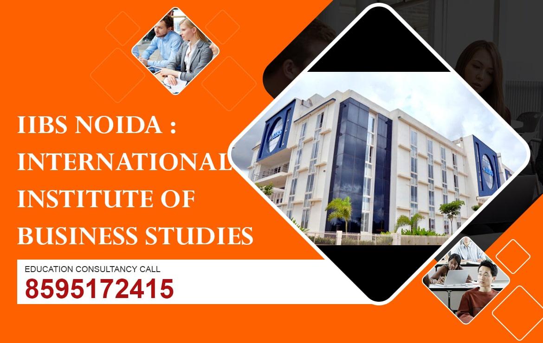 IIBS NOIDA: INTERNATIONAL INSTITUTE OF BUSINESS STUDIES